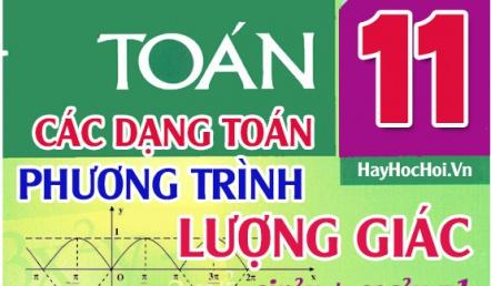 Các dạng toán phương trình lượng giác, phương pháp giải và bài tập từ cơ bản đến nâng cao - toán lớp 11